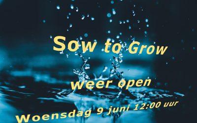 Sow to Grow weer open